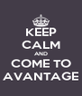 KEEP CALM AND COME TO AVANTAGE - Personalised Poster A4 size