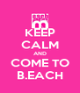KEEP CALM AND COME TO B.EACH - Personalised Poster A4 size