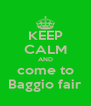 KEEP CALM AND come to Baggio fair - Personalised Poster A4 size