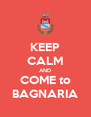 KEEP CALM AND COME to BAGNARIA - Personalised Poster A4 size