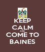KEEP CALM AND COME TO BAINES - Personalised Poster A4 size