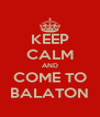 KEEP CALM AND COME TO BALATON - Personalised Poster A4 size