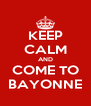 KEEP CALM AND COME TO BAYONNE - Personalised Poster A4 size