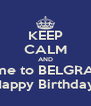 KEEP CALM AND come to BELGRADE Happy Birthday  - Personalised Poster A4 size