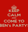 KEEP CALM AND COME TO BEN's PARTY! - Personalised Poster A4 size