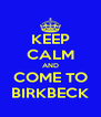 KEEP CALM AND COME TO BIRKBECK - Personalised Poster A4 size