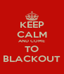 KEEP CALM AND COME TO BLACKOUT - Personalised Poster A4 size