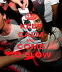 KEEP CALM AND COME TO BLOW - Personalised Poster A4 size