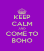KEEP CALM AND COME TO BOHO - Personalised Poster A4 size