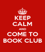 KEEP CALM AND COME TO BOOK CLUB - Personalised Poster A4 size