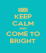 KEEP CALM AND COME TO BRIGHT - Personalised Poster A4 size
