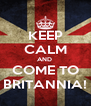 KEEP CALM AND  COME TO BRITANNIA! - Personalised Poster A4 size