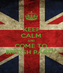 KEEP CALM AND COME TO BRITISH PARTY - Personalised Poster A4 size