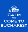 KEEP CALM AND COME TO BUCHAREST - Personalised Poster A4 size