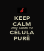 KEEP CALM AND COME TO CÉLULA PURÊ - Personalised Poster A4 size