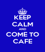 KEEP CALM AND COME TO CAFE - Personalised Poster A4 size