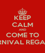 KEEP CALM AND COME TO CARNIVAL REGATTA - Personalised Poster A4 size