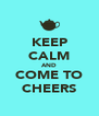 KEEP CALM AND COME TO CHEERS - Personalised Poster A4 size