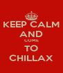 KEEP CALM AND COME TO CHILLAX - Personalised Poster A4 size