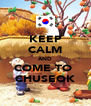 KEEP CALM AND COME TO  CHUSEOK - Personalised Poster A4 size