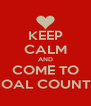 KEEP CALM AND COME TO COAL COUNTY - Personalised Poster A4 size