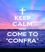 KEEP CALM AND COME TO ''CONFRA'' - Personalised Poster A4 size