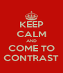 KEEP CALM AND COME TO CONTRAST - Personalised Poster A4 size