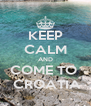 KEEP CALM AND COME TO   CROATIA - Personalised Poster A4 size