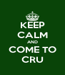 KEEP CALM AND COME TO CRU - Personalised Poster A4 size