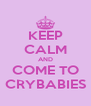KEEP CALM AND COME TO CRYBABIES - Personalised Poster A4 size