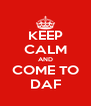 KEEP CALM AND COME TO DAF - Personalised Poster A4 size