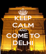 KEEP CALM AND COME TO DELHI - Personalised Poster A4 size