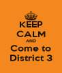 KEEP CALM AND Come to District 3 - Personalised Poster A4 size