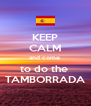 KEEP CALM and come  to do the  TAMBORRADA - Personalised Poster A4 size