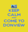 KEEP CALM AND COME TO DONVIEW - Personalised Poster A4 size
