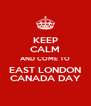 KEEP CALM AND COME TO EAST LONDON CANADA DAY - Personalised Poster A4 size