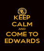 KEEP CALM AND COME TO EDWARDS - Personalised Poster A4 size