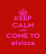 KEEP CALM AND COME TO eivissa - Personalised Poster A4 size