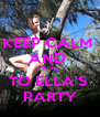 KEEP CALM  AND  COME  TO ELLA'S  PARTY - Personalised Poster A4 size
