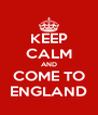 KEEP CALM AND COME TO ENGLAND - Personalised Poster A4 size