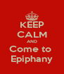 KEEP CALM AND Come to  Epiphany - Personalised Poster A4 size