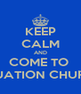 KEEP CALM AND COME TO  EQUATION CHURCH - Personalised Poster A4 size