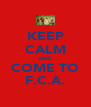KEEP CALM AND COME TO F.C.A. - Personalised Poster A4 size