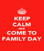KEEP CALM AND COME TO FAMILY DAY - Personalised Poster A4 size