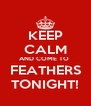 KEEP CALM AND COME TO  FEATHERS TONIGHT! - Personalised Poster A4 size