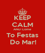 KEEP CALM AND Come To Festas  Do Mar! - Personalised Poster A4 size