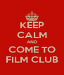 KEEP CALM AND COME TO FILM CLUB - Personalised Poster A4 size