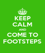 KEEP CALM AND COME TO FOOTSTEPS - Personalised Poster A4 size
