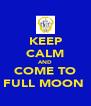 KEEP CALM AND COME TO FULL MOON  - Personalised Poster A4 size
