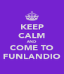 KEEP CALM AND COME TO FUNLANDIO - Personalised Poster A4 size